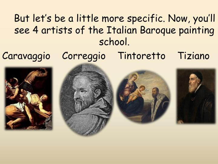 But let's be a little more specific. Now, you'll see 4 artists of the Italian Baroque painting school.