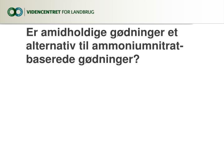 Er amidholdige gødninger et alternativ til ammoniumnitrat-baserede gødninger?