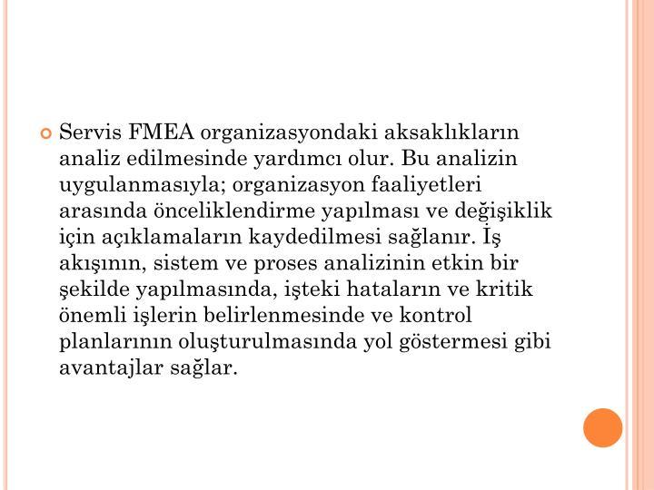Servis FMEA organizasyondaki aksaklıkların analiz edilmesinde yardımcı olur. Bu analizin uygulanmasıyla; organizasyon faaliyetleri arasında