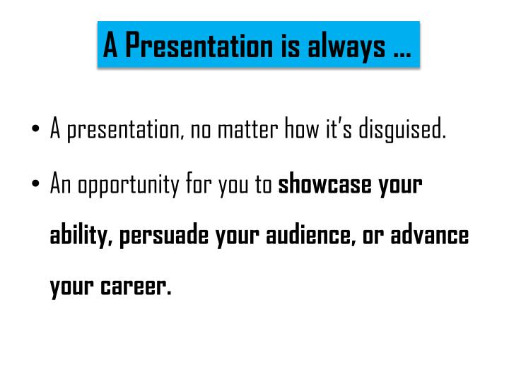 A Presentation is always …
