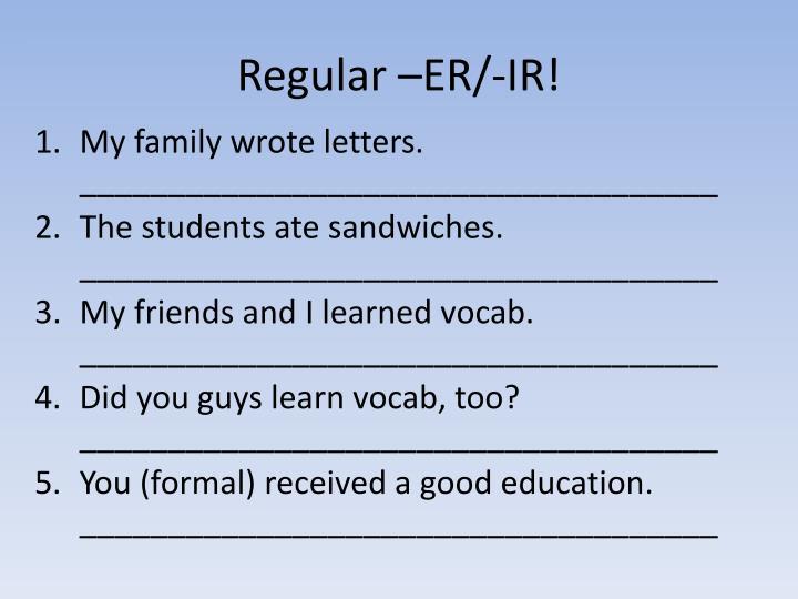 Regular –ER/-IR!