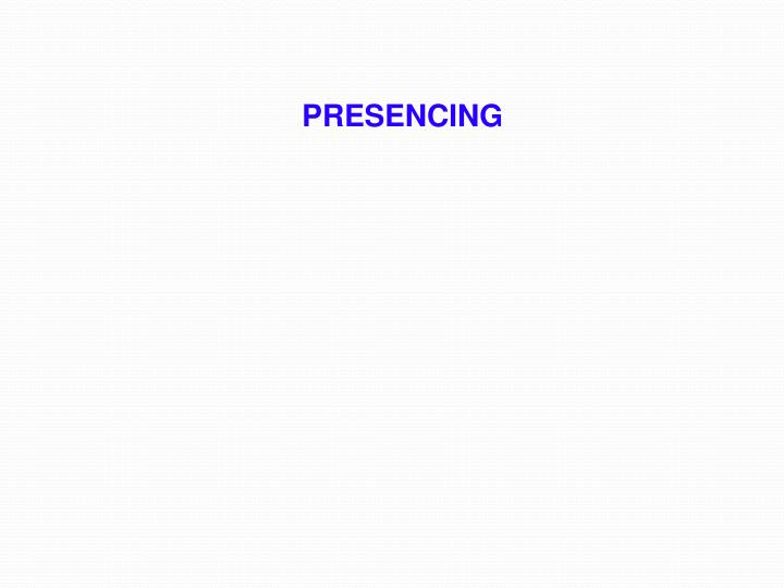 PRESENCING