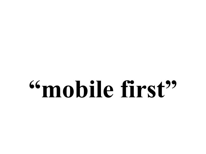 """mobile first"""