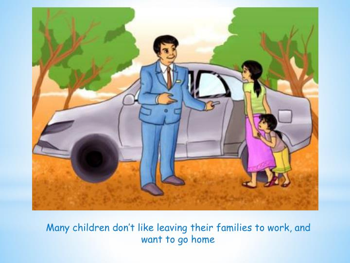Many children don't like leaving their families to work, and