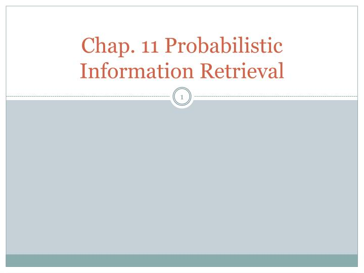 Chap. 11 Probabilistic Information Retrieval