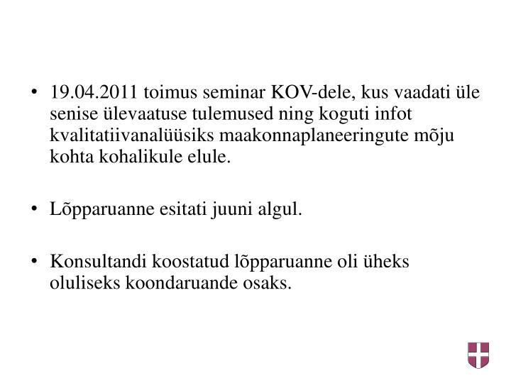 19.04.2011 toimus seminar KOV-dele, kus vaadati le senise levaatuse tulemused ning koguti infot kvalitatiivanalsiks maakonnaplaneeringute mju kohta kohalikule elule.