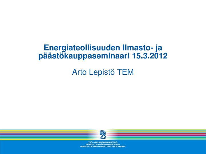 Energiateollisuuden Ilmasto- ja päästökauppaseminaari 15.3.2012