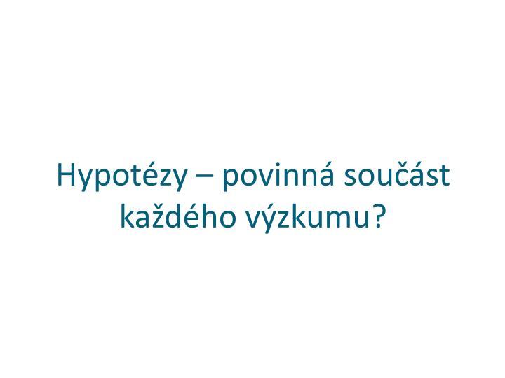 Hypotézy – povinná součást každého výzkumu?