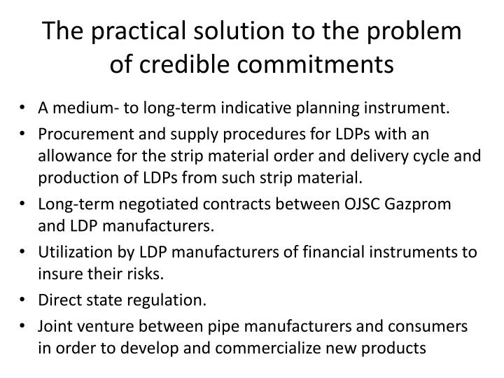 The practical solution to the problem of crediblecommitments
