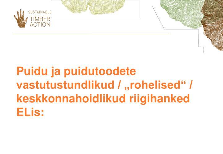 """Puidu ja puidutoodete vastutustundlikud / """"rohelised"""" / keskkonnahoidlikud riigihanked ELis:"""