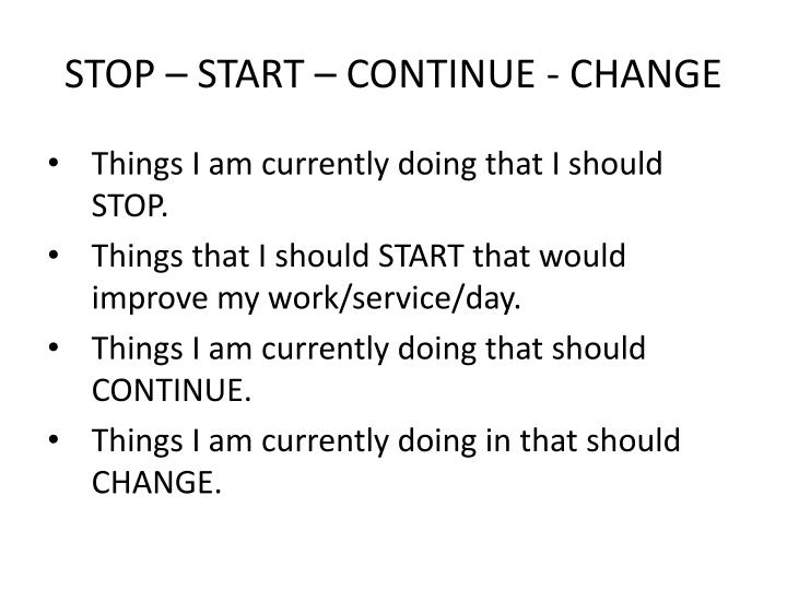 STOP – START – CONTINUE - CHANGE