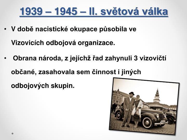1939 – 1945 – II. světová válka
