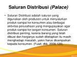 saluran distribusi palace