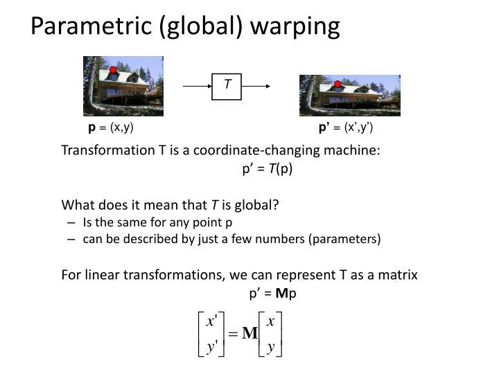 Parametric (global) warping