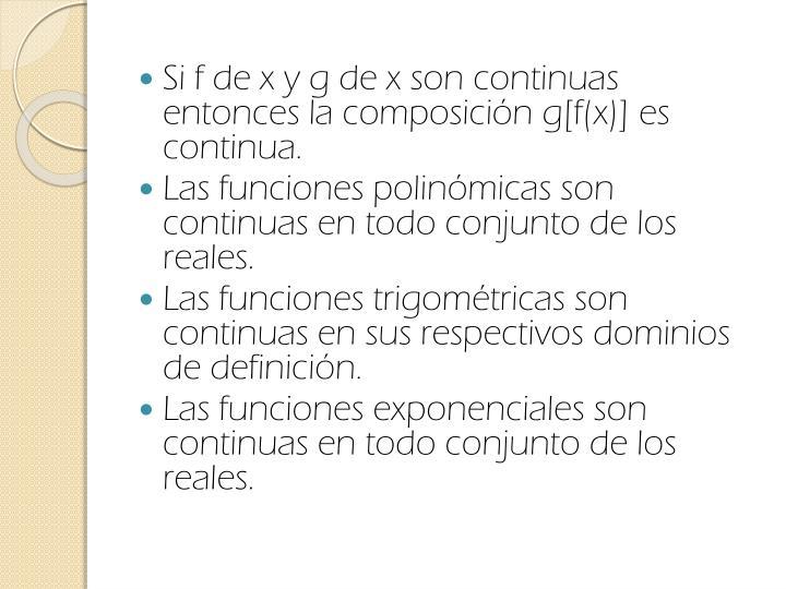 Si f de x y g de x son continuas entonces la composición g[f(x)] es continua.