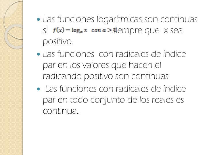 Las funciones logarítmicas son continuas si                            siempre que  x sea positivo.