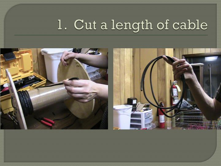 1 cut a length of cable