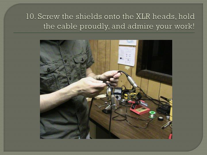 10. Screw the shields onto the XLR heads, hold the cable proudly, and admire your work!