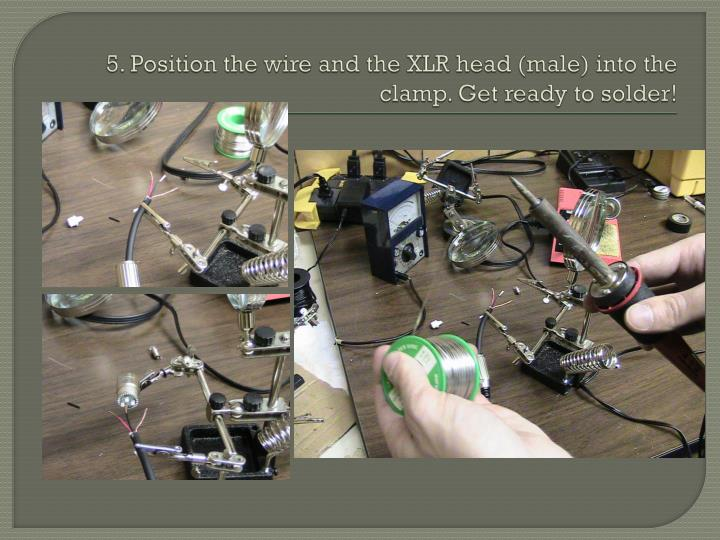5. Position the wire and the XLR head (male) into the clamp. Get ready to solder!