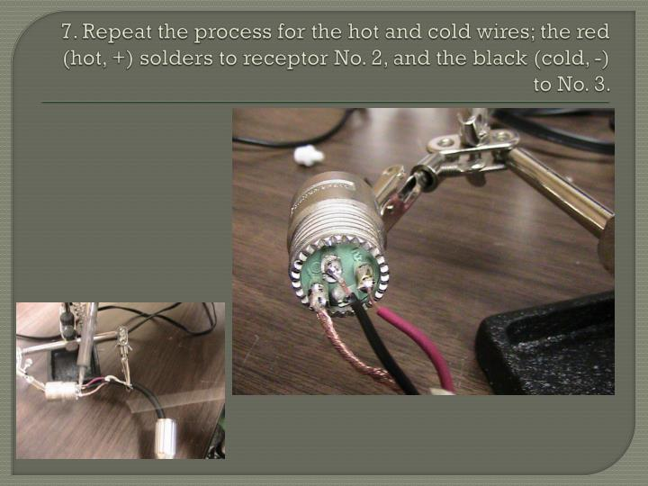 7. Repeat the process for the hot and cold wires; the red (hot, +) solders to receptor No. 2, and the black (cold, -) to No. 3.