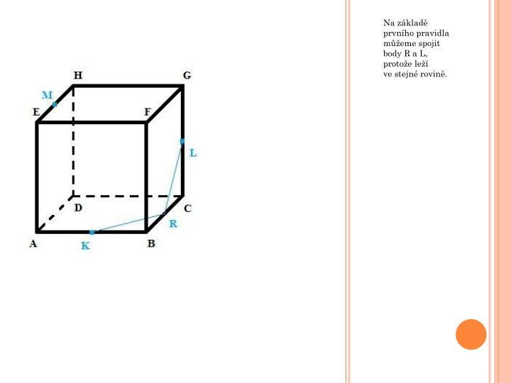 Na základě prvního pravidla můžeme spojit body R a L, protože leží