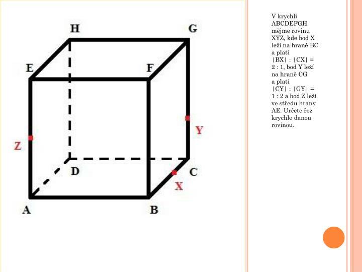 V krychli ABCDEFGH mějme rovinu XYZ, kde bod X leží na hraně BC