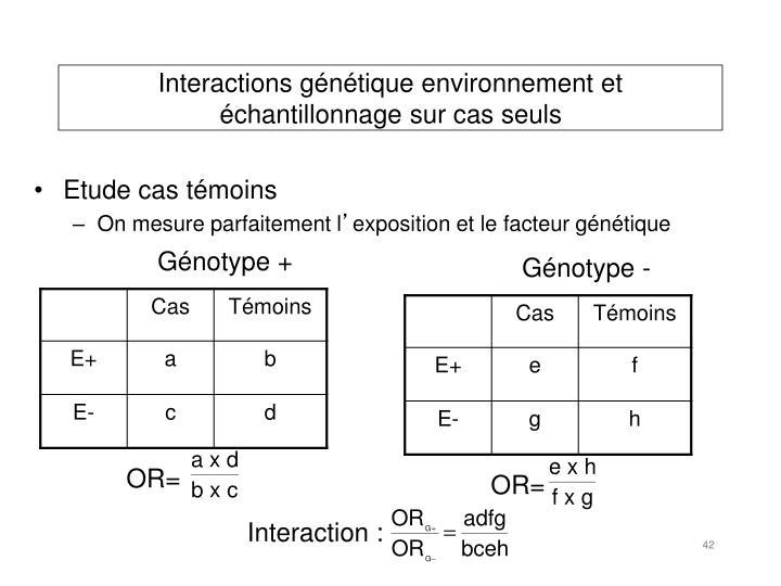 Interactions génétique environnement et échantillonnage sur cas seuls