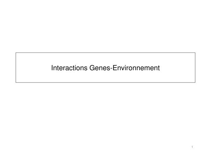 Interactions Genes-Environnement