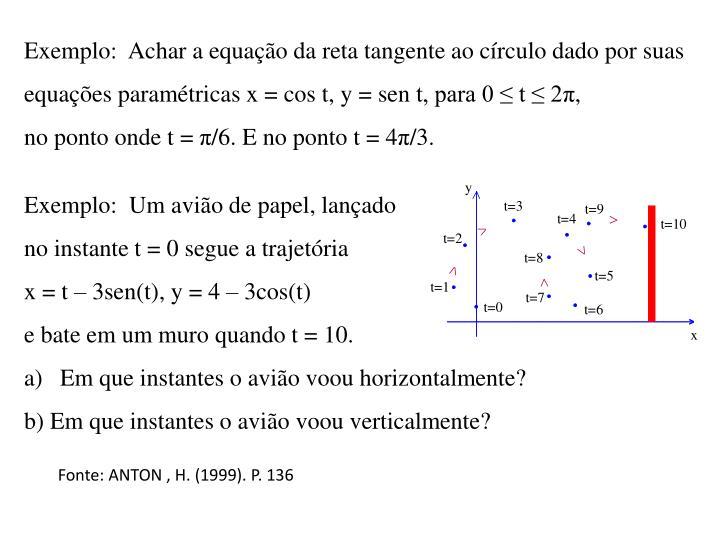 Exemplo:  Achar a equação da reta tangente ao círculo dado por suas