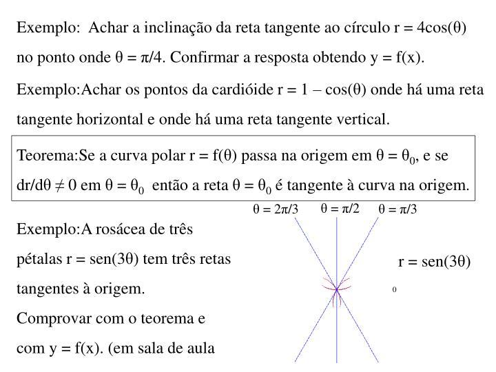 Exemplo:  Achar a inclinação da reta tangente ao círculo r = 4cos(