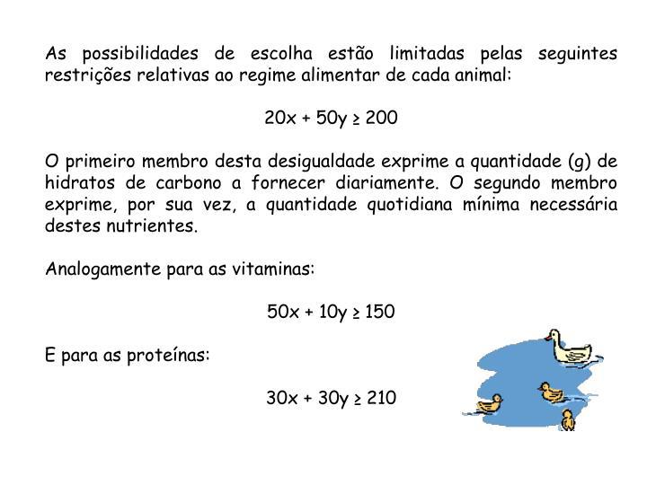 As possibilidades de escolha estão limitadas pelas seguintes restrições relativas ao regime alimentar de cada animal: