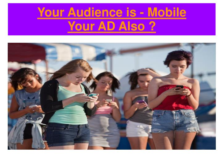 Your Audience is - Mobile