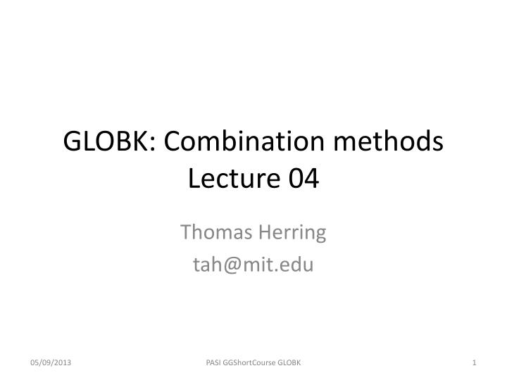 Globk combination methods lecture 04