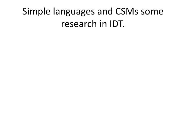 Simple languages and CSMs some research in IDT.