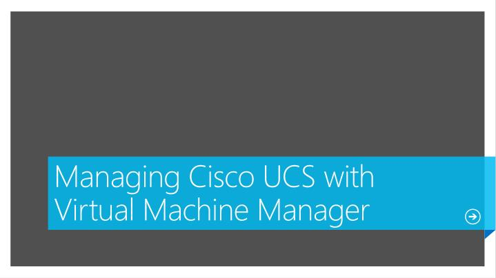 Managing Cisco UCS with Virtual Machine Manager