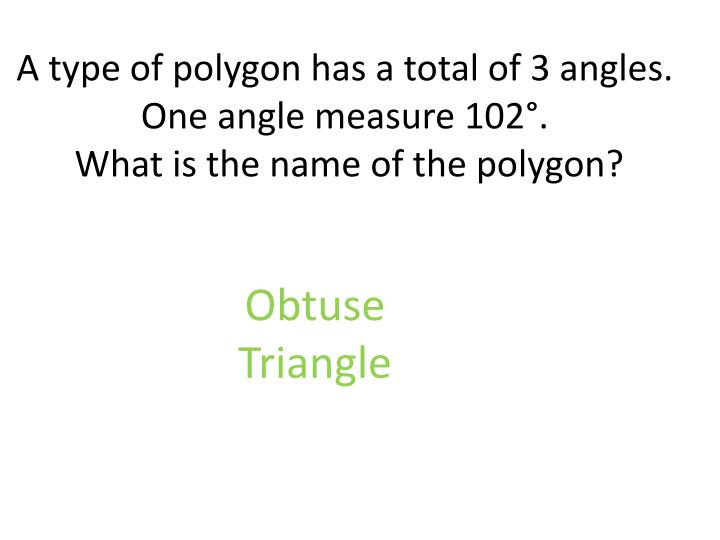 A type of polygon has a total of 3 angles.