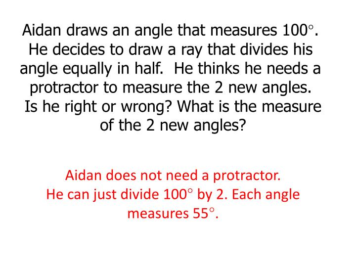 Aidan draws an angle that measures 100°.