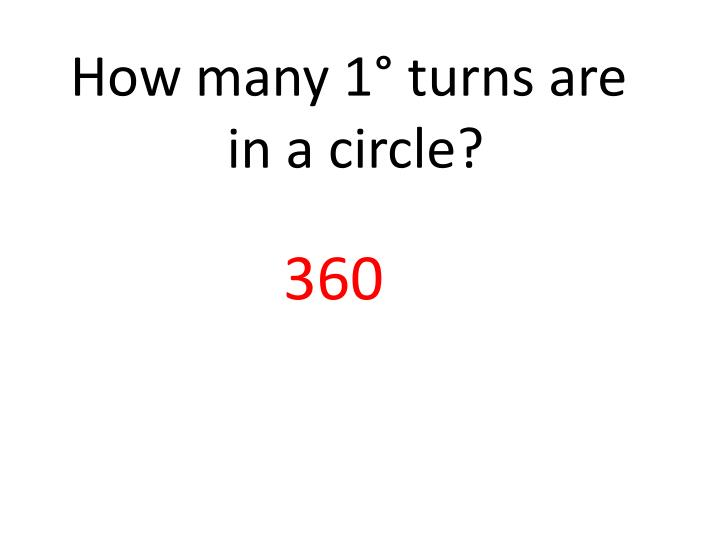 How many 1° turns are