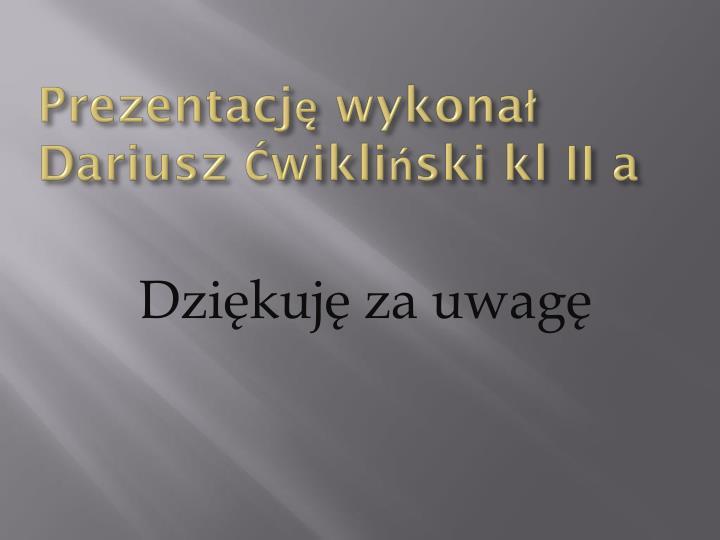 Prezentację wykonał Dariusz Ćwikliński