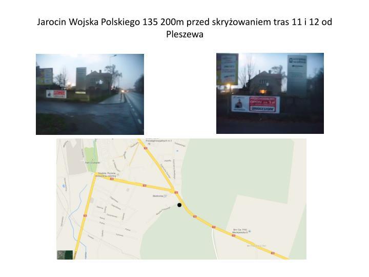 Jarocin Wojska Polskiego 135 200m przed skryowaniem tras 11 i 12 od Pleszewa
