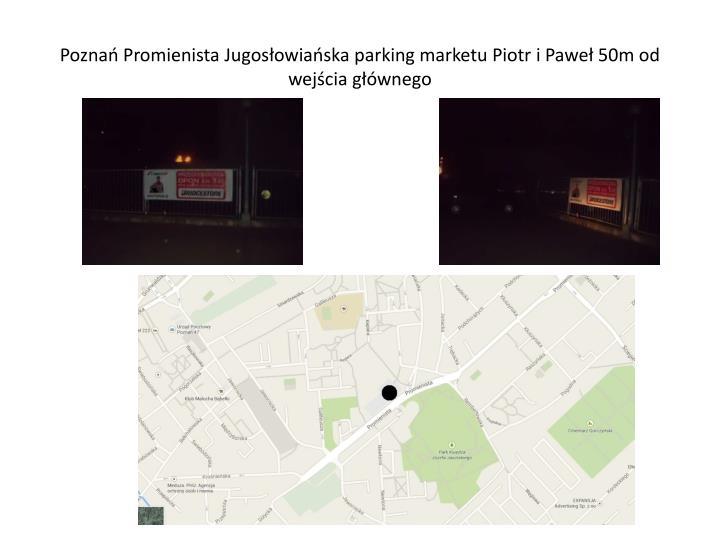 Poznań Promienista Jugosłowiańska parking marketu Piotr i Paweł 50m od wejścia głównego