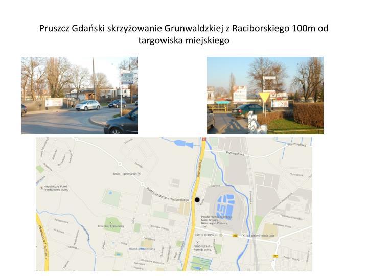 Pruszcz Gdański skrzyżowanie Grunwaldzkiej z Raciborskiego 100m od targowiska miejskiego