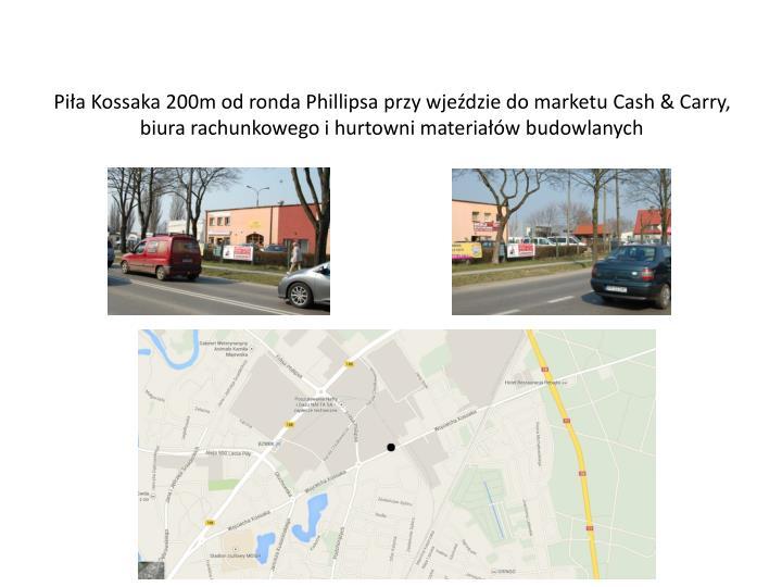 Piła Kossaka 200m od ronda Phillipsa przy wjeździe do marketu Cash & Carry, biura rachunkowego i hurtowni materiałów budowlanych