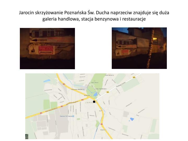 Jarocin skrzyżowanie Poznańska Św. Ducha naprzeciw znajduje się duża galeria handlowa, stacja benzynowa i restauracje