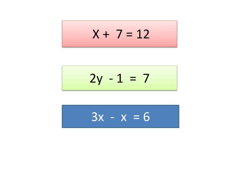 X +  7 = 12