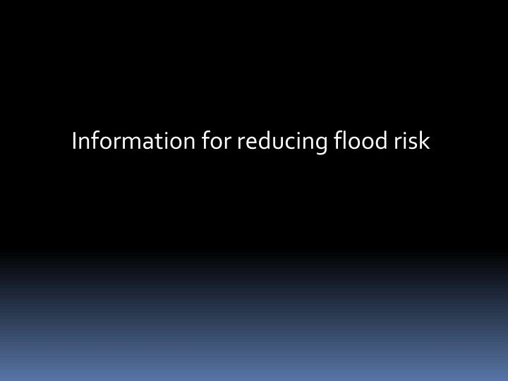 Information for reducing flood risk