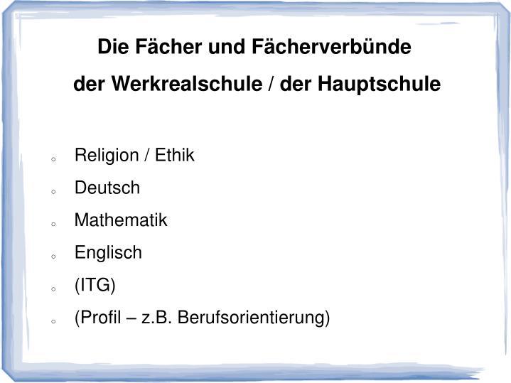 Die Fächer und Fächerverbünde  der Werkrealschule / der Hauptschule