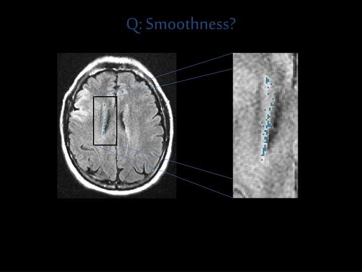 Q: Smoothness?