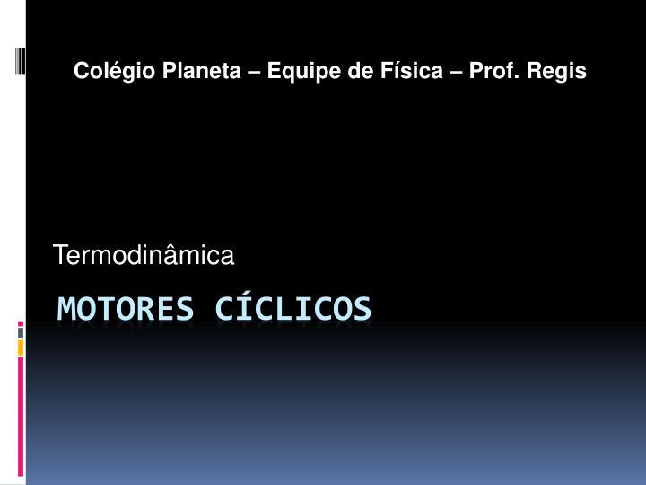 Colégio Planeta – Equipe de Física – Prof. Regis
