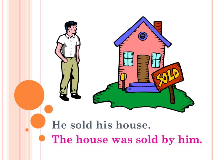He sold his house.